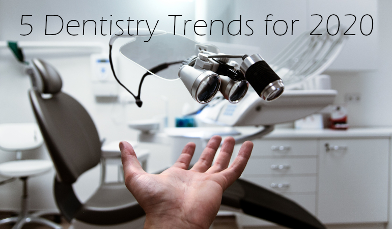 5 Dentistry Trends to Lookout for in 2020