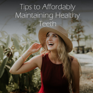 Tips To Affordably Maintain Healthy Teeth